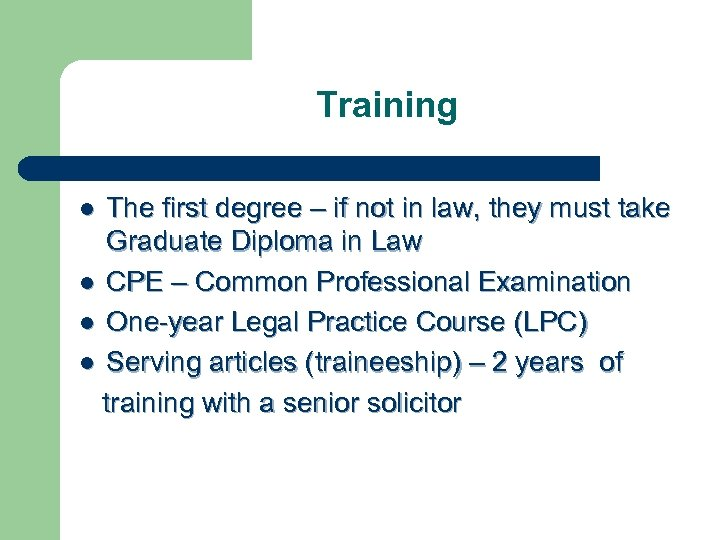 Training The first degree – if not in law, they must take Graduate Diploma