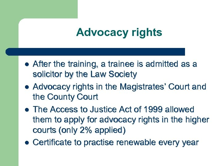 Advocacy rights l l After the training, a trainee is admitted as a solicitor