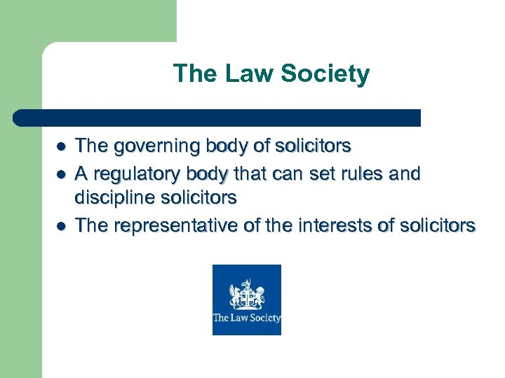 The Law Society l l l The governing body of solicitors A regulatory body