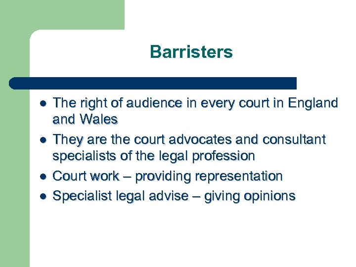 Barristers l l The right of audience in every court in England Wales They