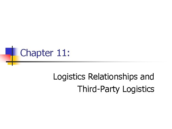 Chapter 11: Logistics Relationships and Third-Party Logistics