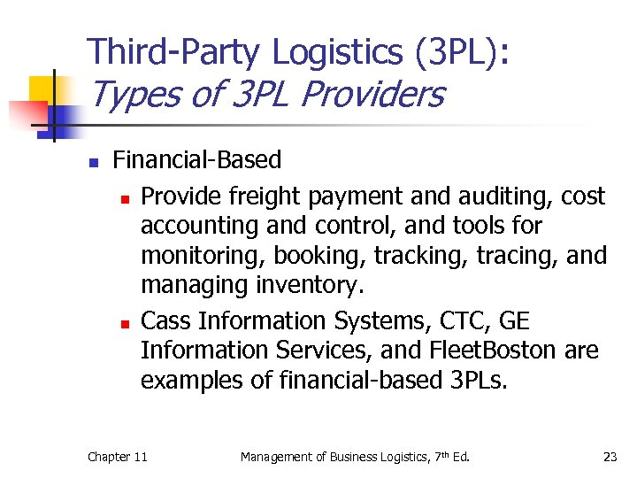 Third-Party Logistics (3 PL): Types of 3 PL Providers n Financial-Based n Provide freight