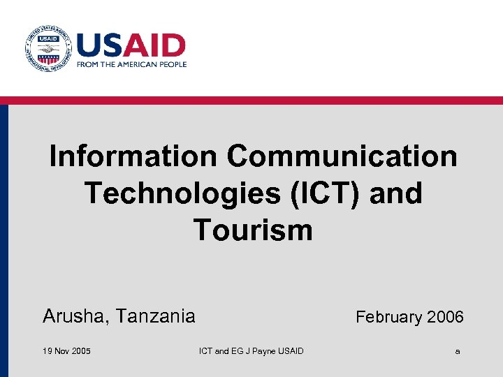 Information Communication Technologies (ICT) and Tourism Arusha, Tanzania 19 Nov 2005 February 2006 ICT