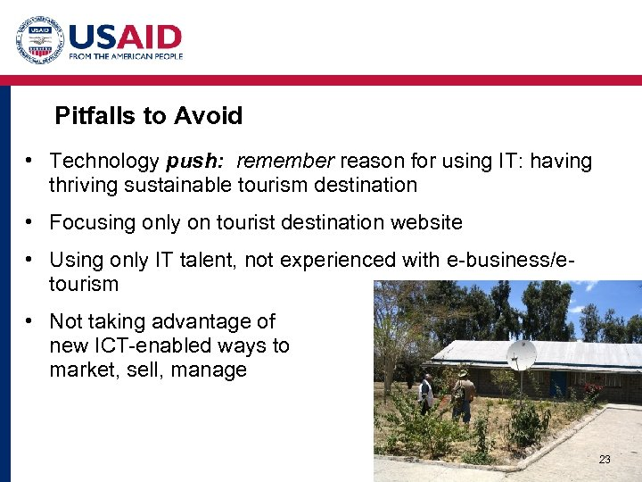 Pitfalls to Avoid • Technology push: remember reason for using IT: having thriving sustainable
