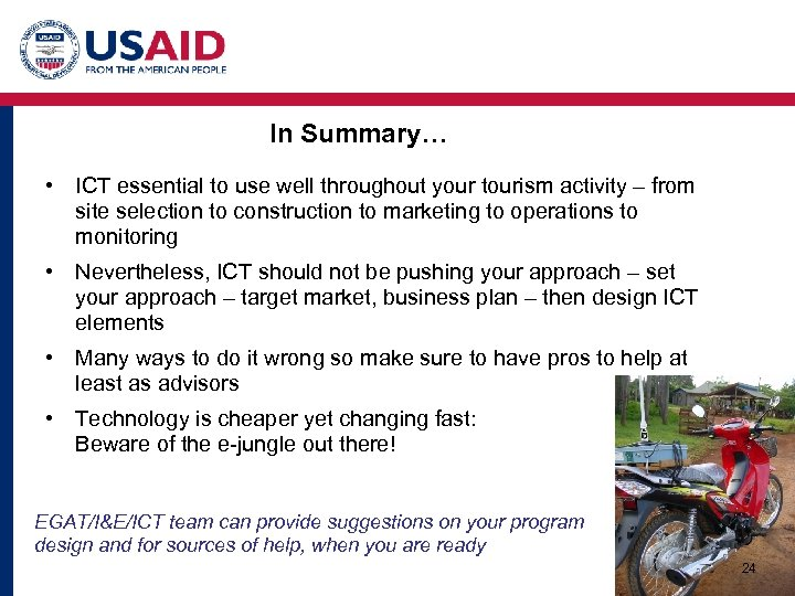 In Summary… • ICT essential to use well throughout your tourism activity – from