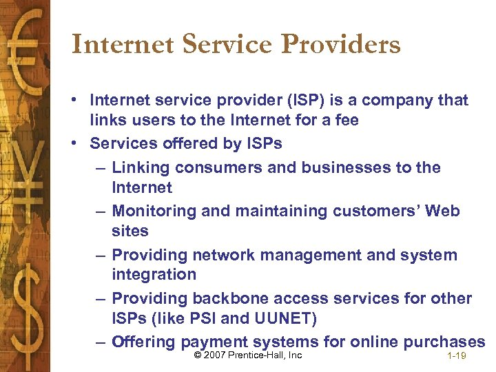 Internet Service Providers • Internet service provider (ISP) is a company that links users