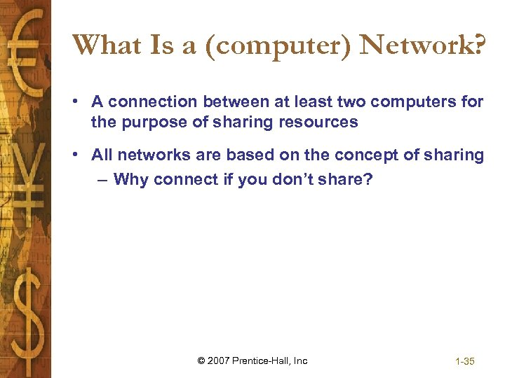 What Is a (computer) Network? • A connection between at least two computers for