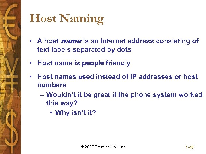 Host Naming • A host name is an Internet address consisting of text labels