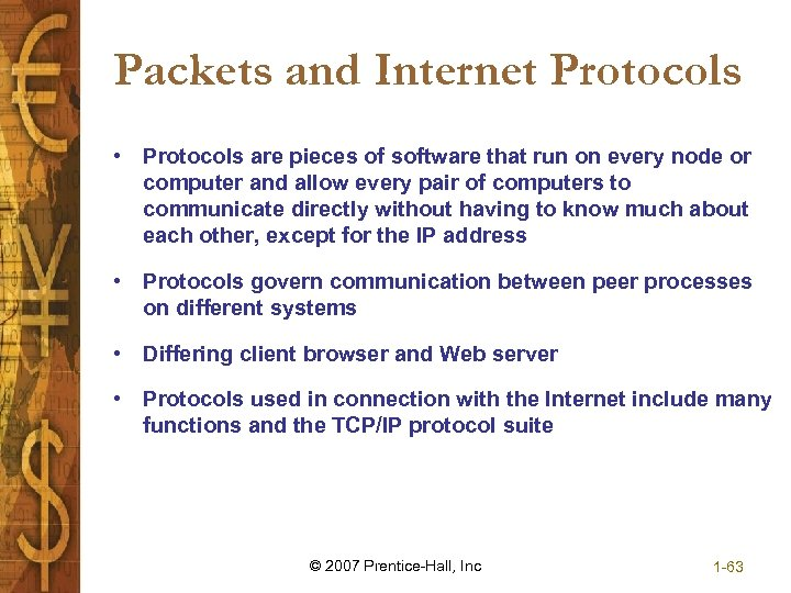 Packets and Internet Protocols • Protocols are pieces of software that run on every