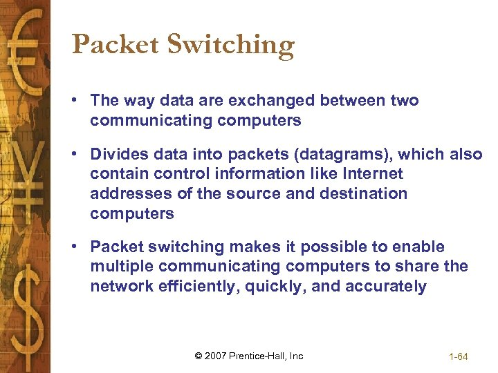 Packet Switching • The way data are exchanged between two communicating computers • Divides
