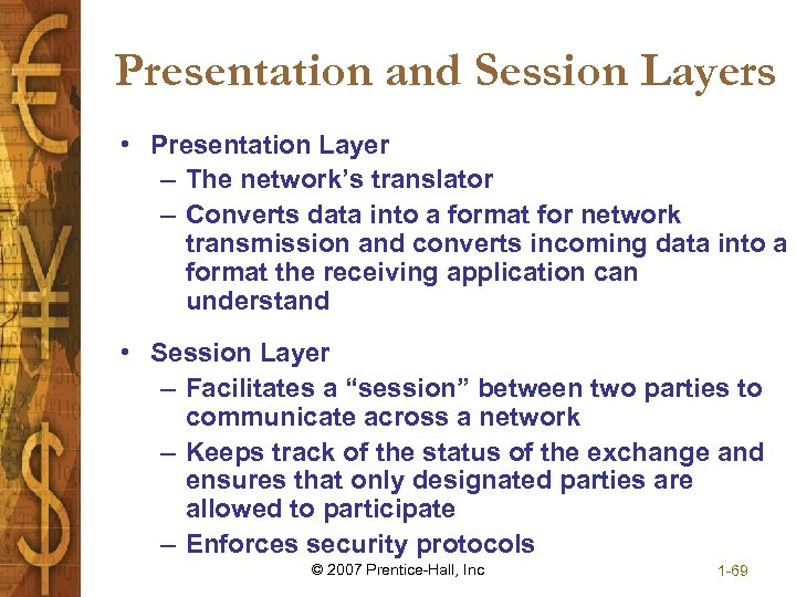 Presentation and Session Layers • Presentation Layer – The network's translator – Converts data