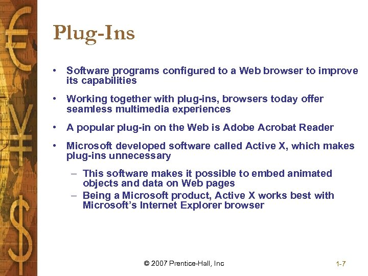 Plug-Ins • Software programs configured to a Web browser to improve its capabilities •