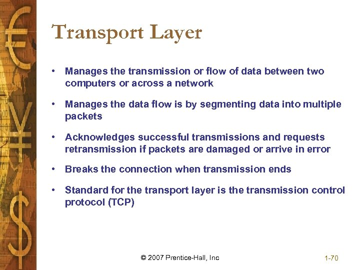 Transport Layer • Manages the transmission or flow of data between two computers or