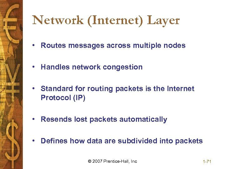 Network (Internet) Layer • Routes messages across multiple nodes • Handles network congestion •