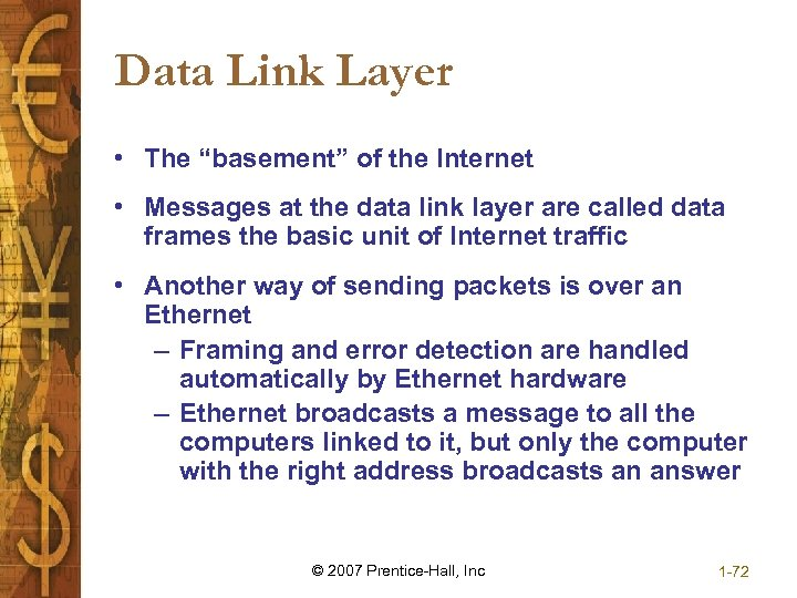 "Data Link Layer • The ""basement"" of the Internet • Messages at the data"