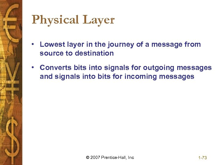 Physical Layer • Lowest layer in the journey of a message from source to