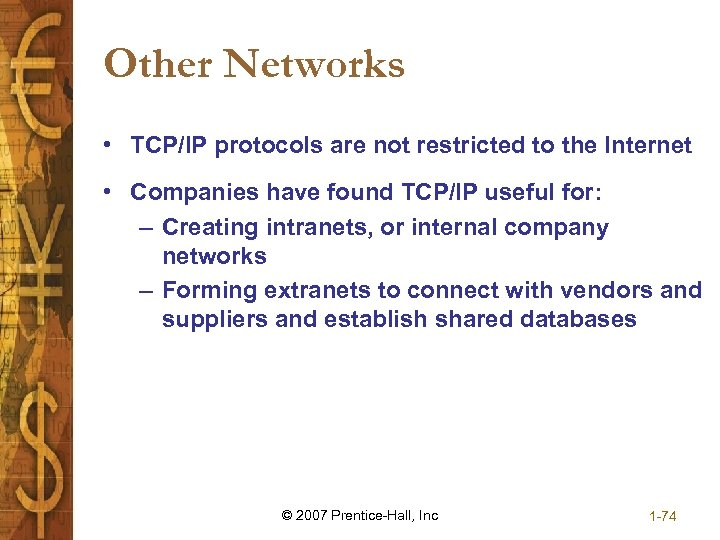 Other Networks • TCP/IP protocols are not restricted to the Internet • Companies have