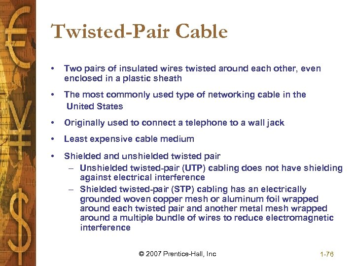 Twisted-Pair Cable • Two pairs of insulated wires twisted around each other, even enclosed