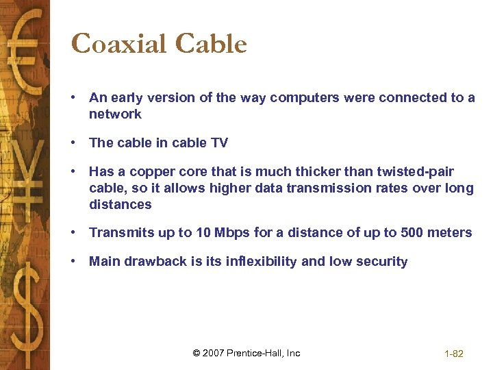 Coaxial Cable • An early version of the way computers were connected to a