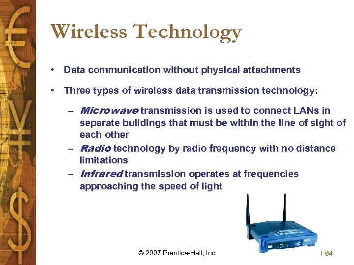 Wireless Technology • Data communication without physical attachments • Three types of wireless data