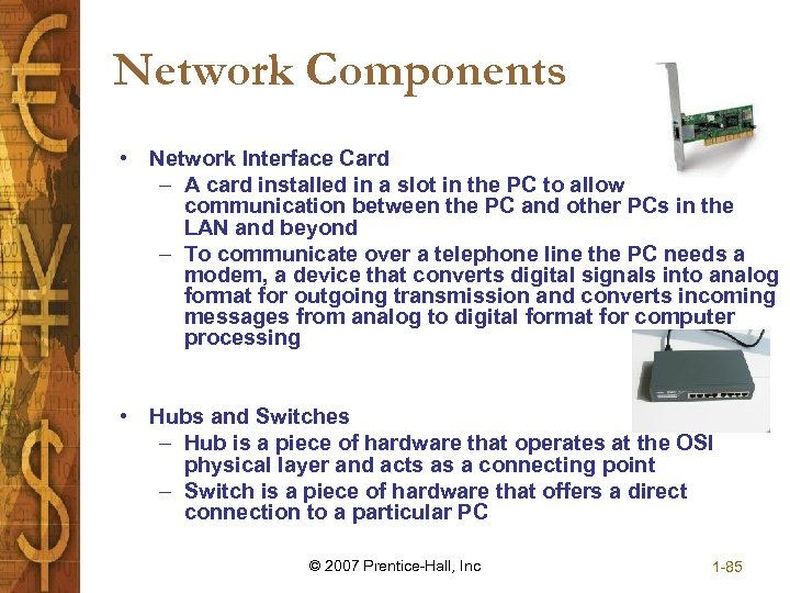 Network Components • Network Interface Card – A card installed in a slot in