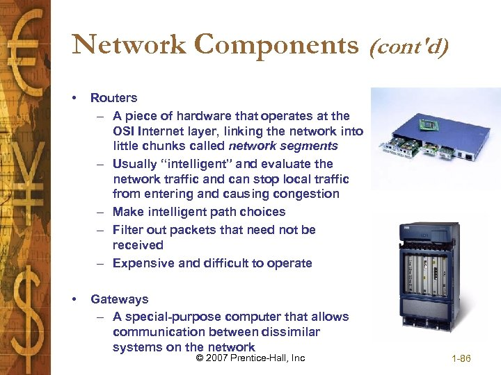 Network Components (cont'd) • Routers – A piece of hardware that operates at the