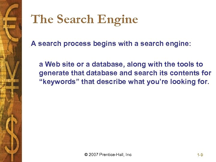 The Search Engine A search process begins with a search engine: a Web site