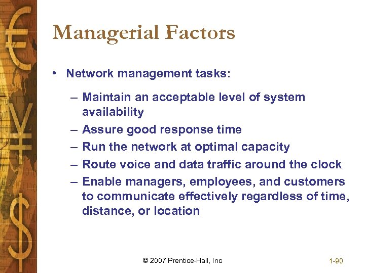 Managerial Factors • Network management tasks: – Maintain an acceptable level of system availability