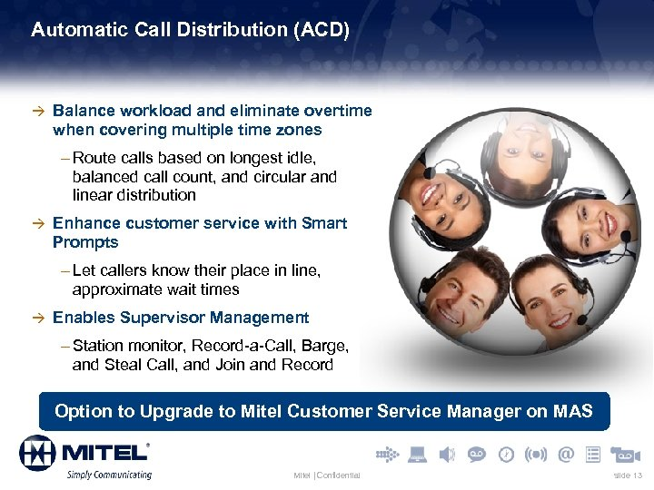 Automatic Call Distribution (ACD) à Balance workload and eliminate overtime when covering multiple time