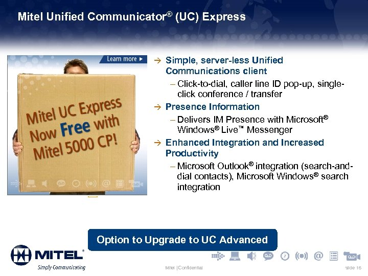 Mitel Unified Communicator® (UC) Express à Simple, server-less Unified Communications client – Click-to-dial, caller