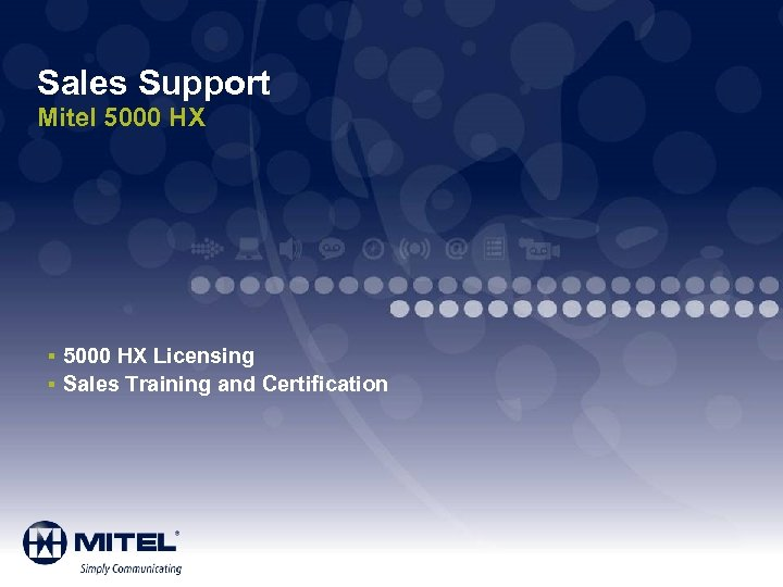 Sales Support Mitel 5000 HX § 5000 HX Licensing § Sales Training and Certification
