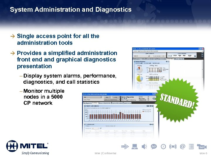 System Administration and Diagnostics à Single access point for all the administration tools à