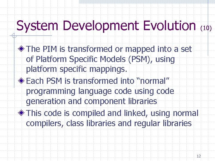 System Development Evolution (10) The PIM is transformed or mapped into a set of