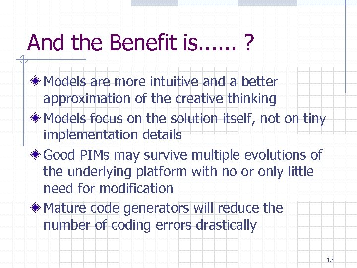 And the Benefit is. . . ? Models are more intuitive and a better