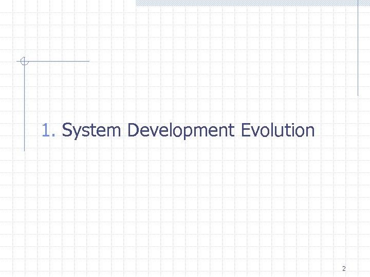 1. System Development Evolution 2