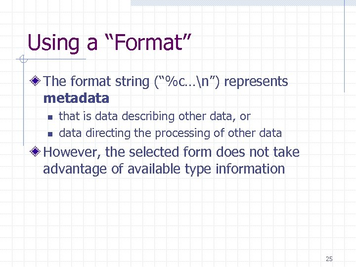 """Using a """"Format"""" The format string (""""%c…n"""") represents metadata n n that is data"""