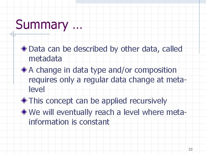 Summary … Data can be described by other data, called metadata A change in