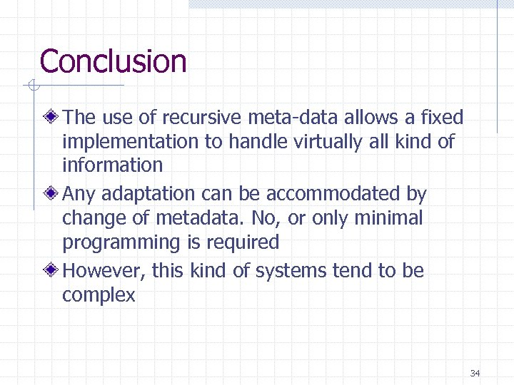 Conclusion The use of recursive meta-data allows a fixed implementation to handle virtually all
