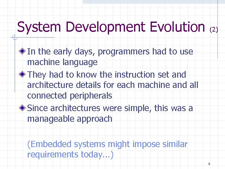 System Development Evolution (2) In the early days, programmers had to use machine language