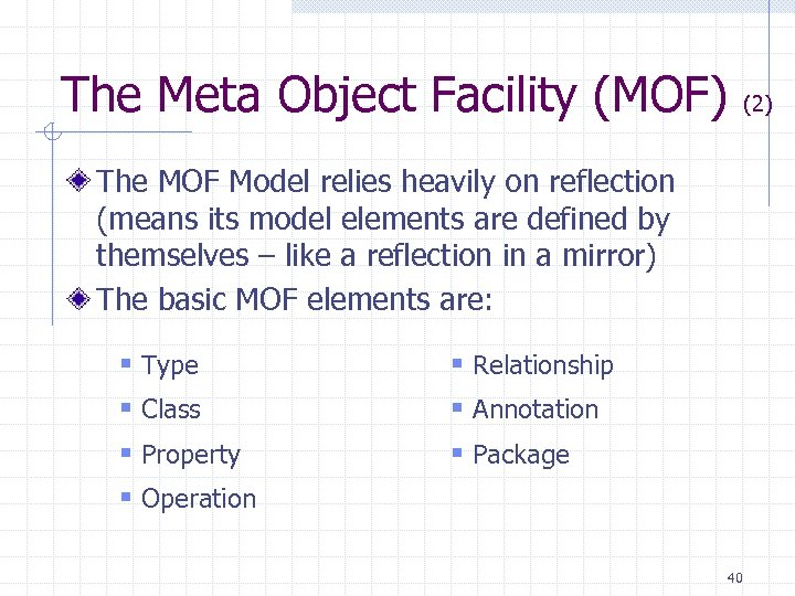 The Meta Object Facility (MOF) (2) The MOF Model relies heavily on reflection (means