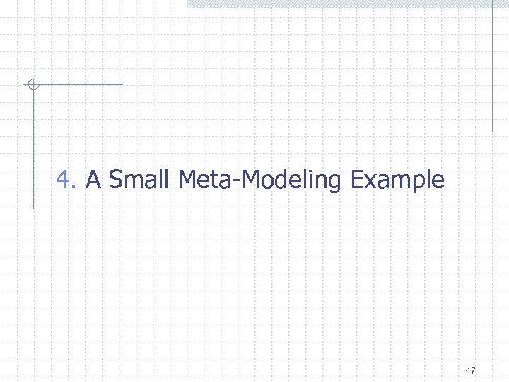 4. A Small Meta-Modeling Example 47