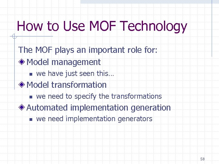 How to Use MOF Technology The MOF plays an important role for: Model management
