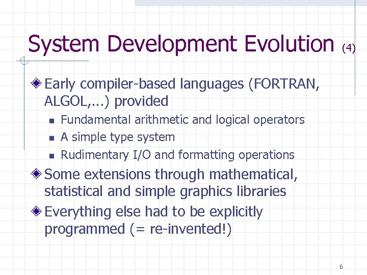 System Development Evolution (4) Early compiler-based languages (FORTRAN, ALGOL, . . . ) provided