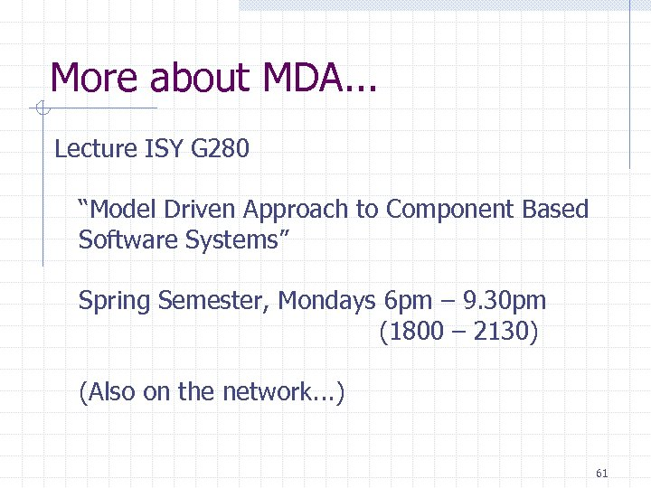 """More about MDA. . . Lecture ISY G 280 """"Model Driven Approach to Component"""