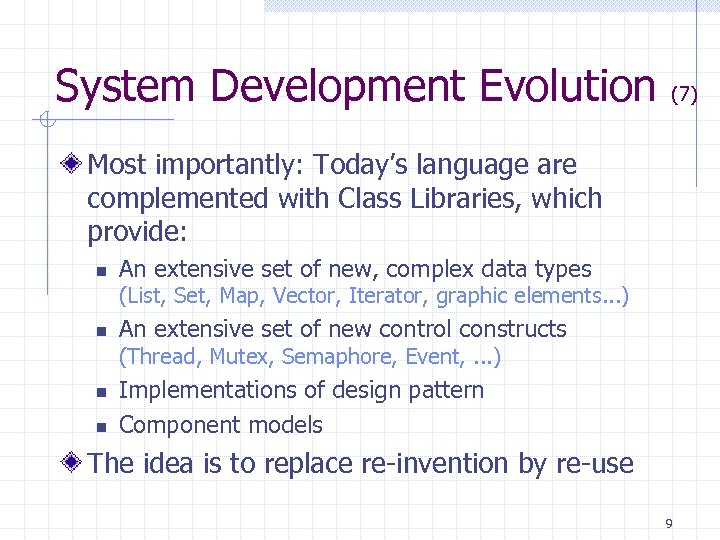 System Development Evolution (7) Most importantly: Today's language are complemented with Class Libraries, which
