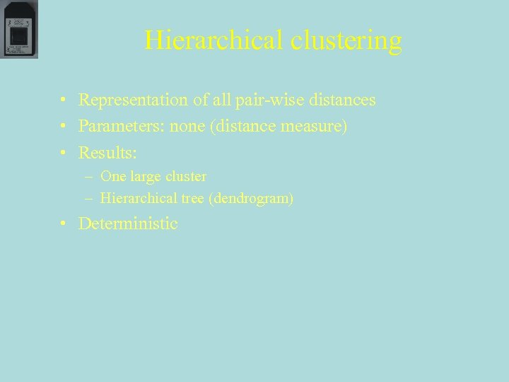 Hierarchical clustering • Representation of all pair-wise distances • Parameters: none (distance measure) •