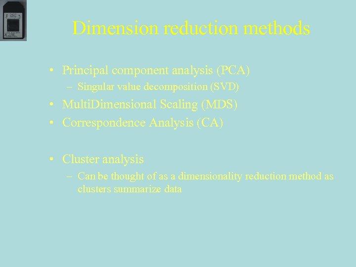 Dimension reduction methods • Principal component analysis (PCA) – Singular value decomposition (SVD) •