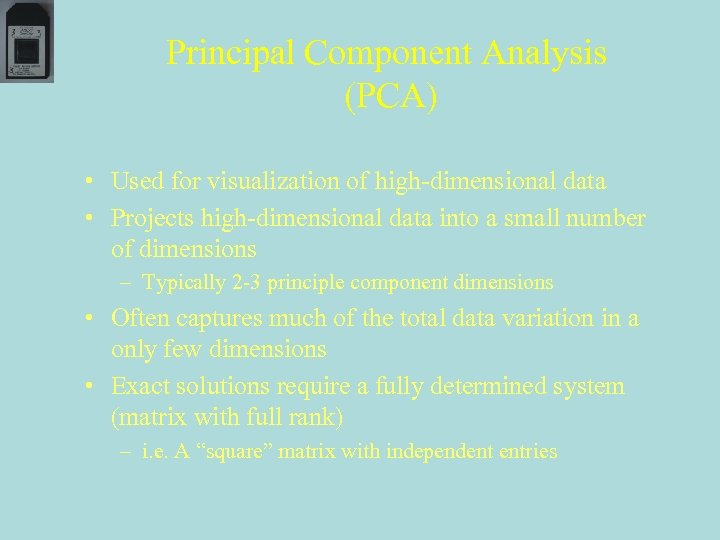 Principal Component Analysis (PCA) • Used for visualization of high-dimensional data • Projects high-dimensional