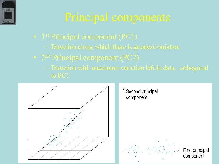 Principal components • 1 st Principal component (PC 1) – Direction along which there
