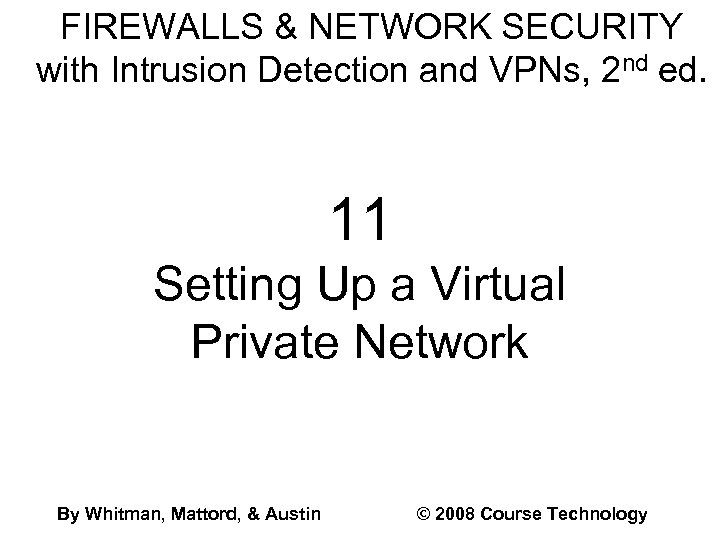 FIREWALLS & NETWORK SECURITY with Intrusion Detection and VPNs, 2 nd ed. 11 Setting